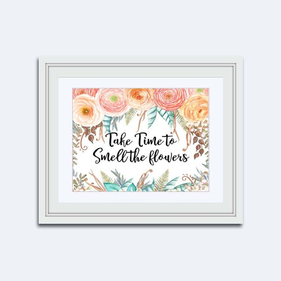 Take Time To Smell The Roses Quote: Take Time To Smell The Flowers Floral Quote By LanasPrintables