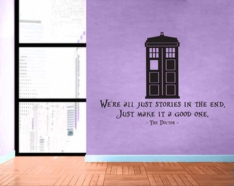 Doctor Who Quote - We're All Just Stories in the End - No 3 - Removable Vinyl Wall Decal Sticker