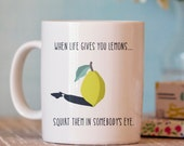 Funny Coffee Mug - Unique Coffee Mugs - sarcastic coffee mug - when life gives you lemons mug