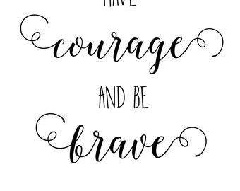Have Courage and Be Brave
