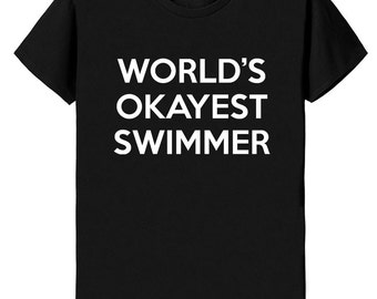 Swimmer T-Shirt, Swimming shirt, World's Okayest Swimmer, Gift for Men Women - 251