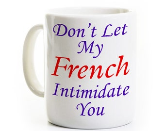 French Teacher Gift - Don't let my French Intimidate You - Graduate Gift - Francais - French Language Coffee Mug Cup - French Student Gift