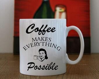 """Ceramic Mug with """"Coffee makes everything possible"""" print, Coffee makes everything possible mug print, """"Coffee makes everything possible""""."""