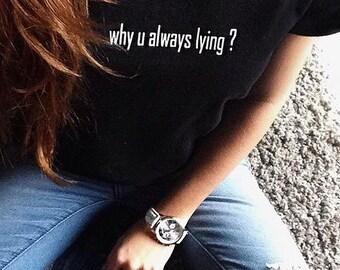 why u always lying?