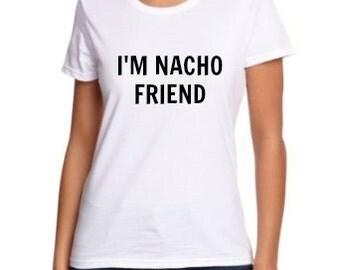 i'm nacho friend