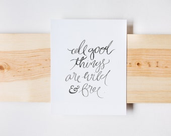 All Good Things Are Wild And Free Print, Adventure Print, Watercolor Calligraphy, INSTANT DOWNLOAD