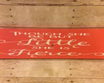 Though She Be But Little She is Fierce Wood Sign, Girl's Room Decor