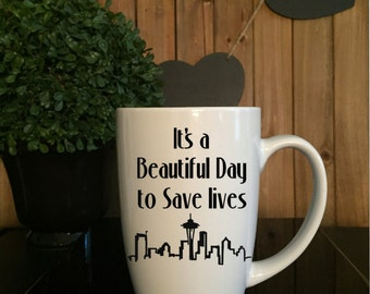 It's A Beautiful Day to Save Lives Coffee Tea Mug//Grey's Anatomy Inspired