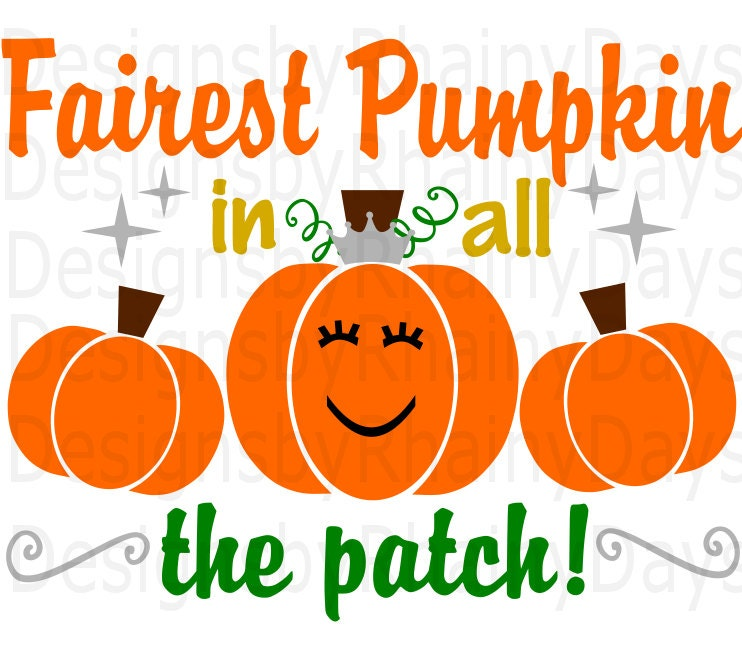 Buy 3 get 1 free! Fairest pumpkin in all the patch!  SVG, DXF, png, cutting file, pumpkin patch, fall girl, princess