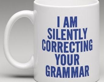 I am Silently correcting your Grammar  - Novelty Mug