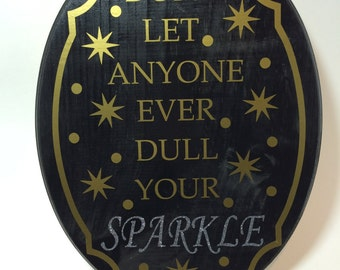 Don't let anyone over dull your sparkle wood plaque glitter
