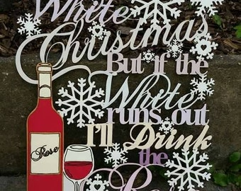 I'm dreaming of a white Christmas but if the white runs out I'll drink the rose