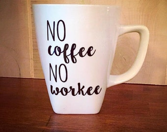 No Coffee No Workee, Funny Coffee Mug, Cute Coffee Mug