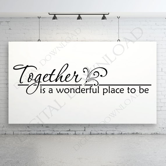 Together Is A Wonderful Place To Be Design By Expressionsdigital