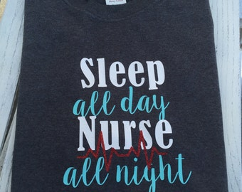 Sleep All Day Nurse All Night.  Nurse shirt