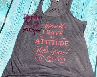 Apparently I have an Attitude Who Knew