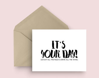 Happy Birthday Greeting Card - It's Your Day! - Funny Greeting Card - Birthday Card - Humorous Birthday Card - Treat Yourself Birthday Card