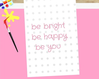 Be Bright be happy be You