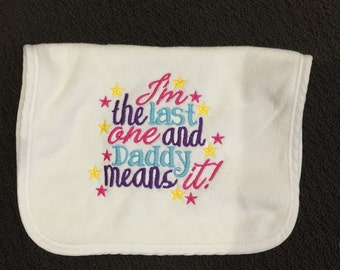 Im the last one and daddy means it baby pullover bib