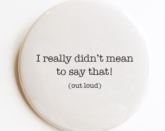 I didn't mean to say that Pocket Mirror, Pin Back Button or Magnet