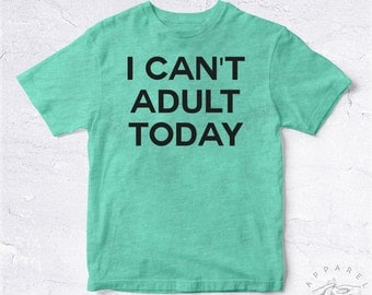NEW Tee Shirt I Can't Adult Today BIO HANDMADE Stay Child Humor Joke Nobody Cross Enfant Fun Funny Tumblr Fashion Adulte Enfance Childhood