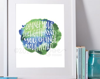 Change Your Thoughts and Change Your Would, Printable, Wall Art, Motivational, Inspirational, watercolor, 5x7, 8x10,