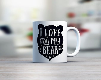 I love you my bear! - cute mug