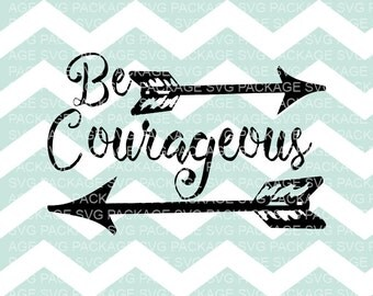 SVG File, Be Courageous, SVG Cutting File, Motivational, Be Strong, Cricut Silhouette, Inspirational SVG Be courageous, Quote Overlay, Arrow