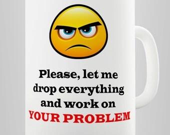 Let Me Work On Your Problem Ceramic Mug