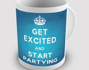Get Excited And Start Parting Ceramic Mug