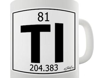Periodic Table Of Elements Tl Thallium Ceramic Tea Mug