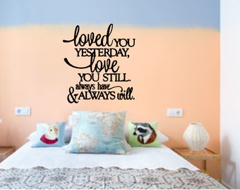 Loved You Yesterday, Love You Still Always Have & Always Will Wall Decal