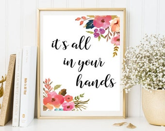 It's all in your hands, Motivational quotes print, Print quotes, Positive quotes, inspirational print, wall art print, inspirational art
