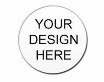 Personalized buttons, Magnets  1.25 inch   Choose your own designs or request your own images.
