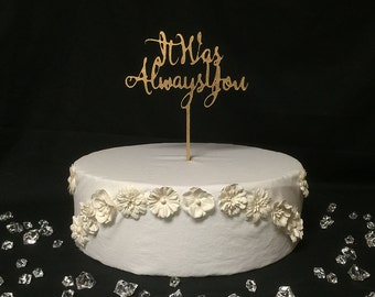 It Was Always You ~ Cake Topper ~ Custom Cake Toppers ~ by JustCan'tTopIt