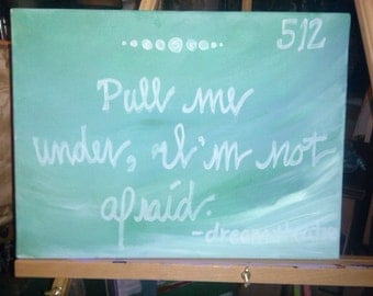 Pull me under I'm not afraid Painting