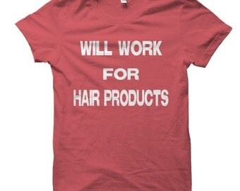 Will Work for Hair Products Natural Hair Tee T shirt