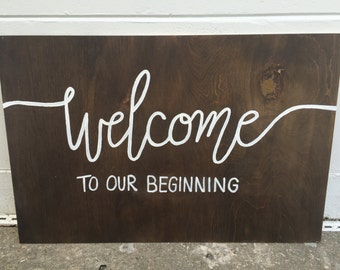 Welcome to our Beginning - Wooden Sign - Wedding / Home Decor