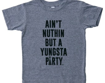 ain't nuthin but a yungsta party
