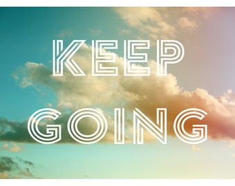 Keep Going - Typography Print - Inspirational Quote - Nature Photograph - Cloud Art - Fine Art Photo - Oversized Art Print - Alicia Bock