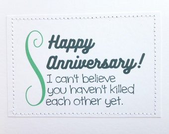 Funny handmade anniversary card. I can't believe you haven't killed each other yet.