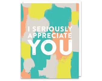 I Seriously Appreciate You Card