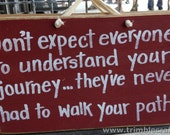 Dont expect everyone understand journey theyve never walked your path sign wood