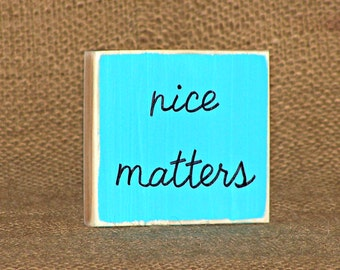 Small Wood Sign, Nice Matters Quote, Home Decor, Modern Cottage Country, Inspiring Verse, Rustic Distressed Style, Office Desk CoWorker Gift