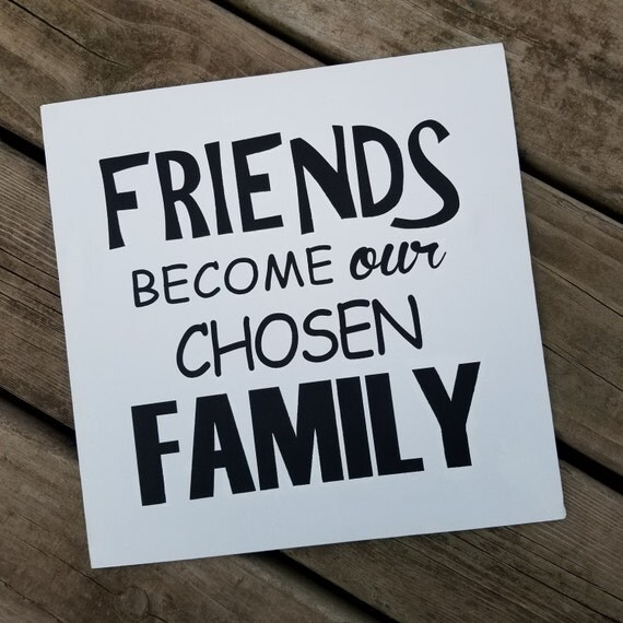 Friends become our Chosen Family 12 x 12 Canvas Hand Painted Sign