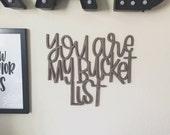 You Are My Bucket List Wood Cut Decor