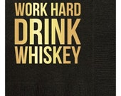 Plush cocktail sized black napkins with gold foil:  Work Hard Drink Whiskey.  Pack of 20.