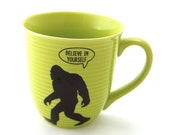 Bigfoot , Yeti ,  Abominable Snowman mug , Believe in Yourself, encouragement, inspirational, today will be awesome, mythical creatures