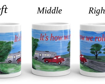 "5th wheel ""It's how we roll"" camper ceramic mugs from my art"