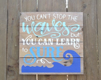 You can't stop the Waves quote Wood Sign MADE TO ORDER
